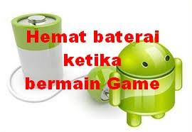 Hemat Baterai Ketika Main Game di Android