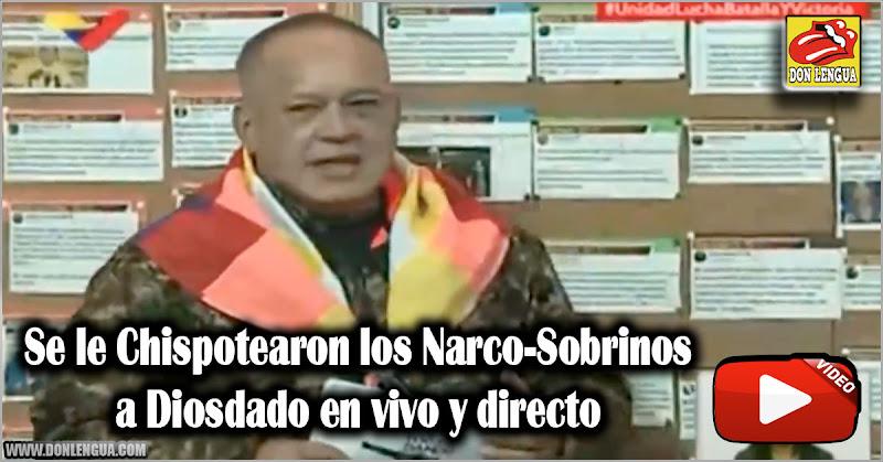 Se le Chispotearon los Narco-Sobrinos a Diosdado en vivo y directo