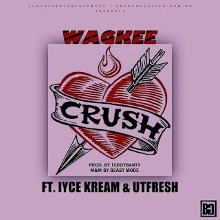 MUSIC: Wagkee Ft. Iyce Kream & Utfresh - Crush (Prod. Teddybanty)
