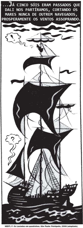 Já cinco sóis eram passados que dali nos partíramos, cortando os mares nunca de outrem navegados, prosperamente os ventos assoprando