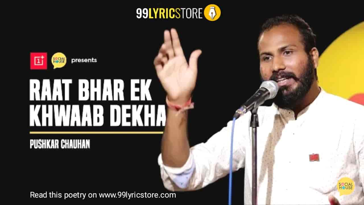This Beautiful Poetry 'Raat Bhar Ek Khwaab Dekha' has written and performed by Pushkar Chauhan on The Social House's Platform.