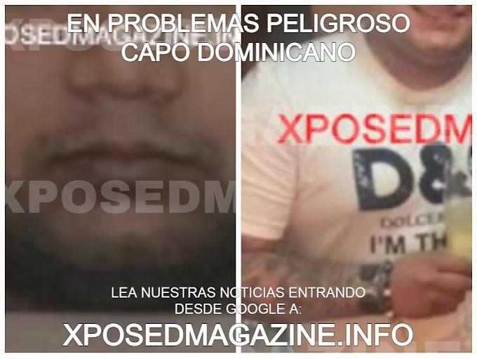 EN PROBLEMAS PELIGROSO CAPO DOMINICANO