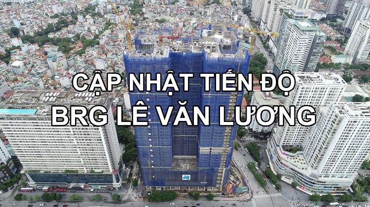Tiến độ chung cư BRG 25 Lê Văn Lương