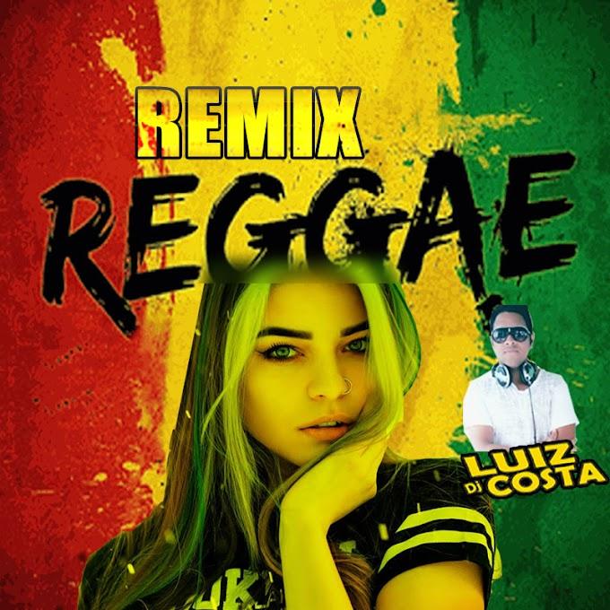 REGGAE REMIX SELEÇÃO TOP DJ LUIZ COSTA