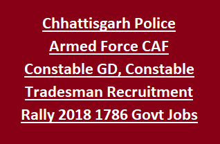 Chhattisgarh Police Armed Force CAF Constable General Duty, Constable Tradesman Recruitment Rally Notification 2018 1786 Govt Jobs Bharti