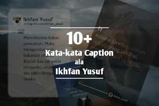 10+ Kata-kata Caption ala Ikhfan Yusuf
