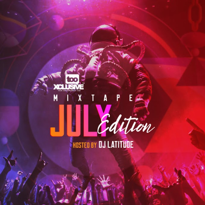 "DJ Latitude – ""Tooxclusive Mixtape July Edition"" #Arewapublisize"