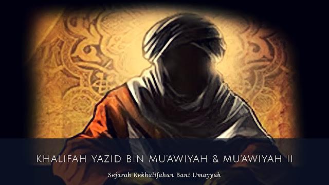 Dinasti Bani Umayyah : Khalifah Yazid bin Mu'awiyah dan Mu'awiyah II (60-64 H/680-683 M)