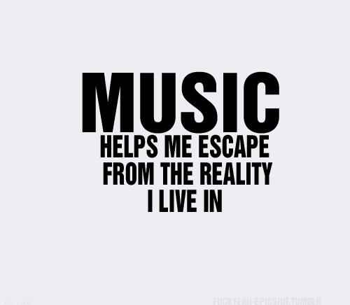 Music Helps Me Escape Music Quotes English Sms Quotes