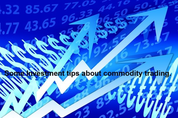 Some Investment tips about commodity trading, how do you buy and sell, how beneficial will it be for you