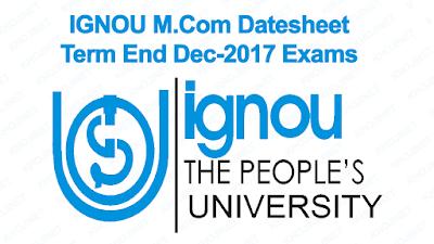 IGNOU MCOM DATESHEET FOR DECEMBER 2017 TERM END EXAMS