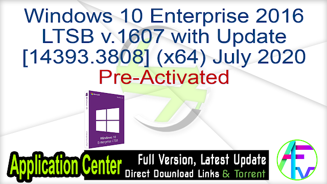 Windows 10 Enterprise 2016 LTSB  v.1607 with Update [14393.3808] (x64) July 2020 Pre-Activated