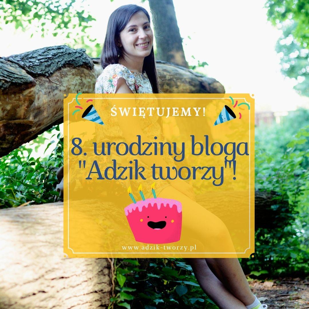 Czego nauczyło mnie 8 lat blogowania? Świętujemy urodziny bloga!
