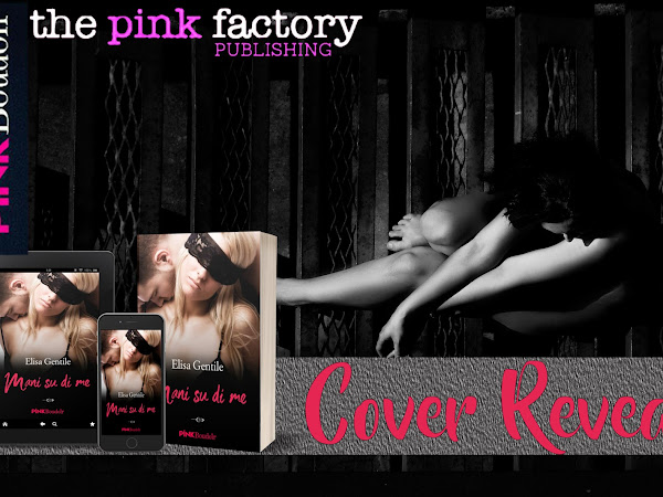 *Cover Reveal* Mani su di me di Elisa Gentile [The pink factory publishing]
