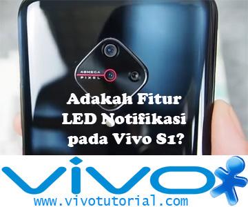 Adakah Fitur LED Notifikasi pada Vivo S1?