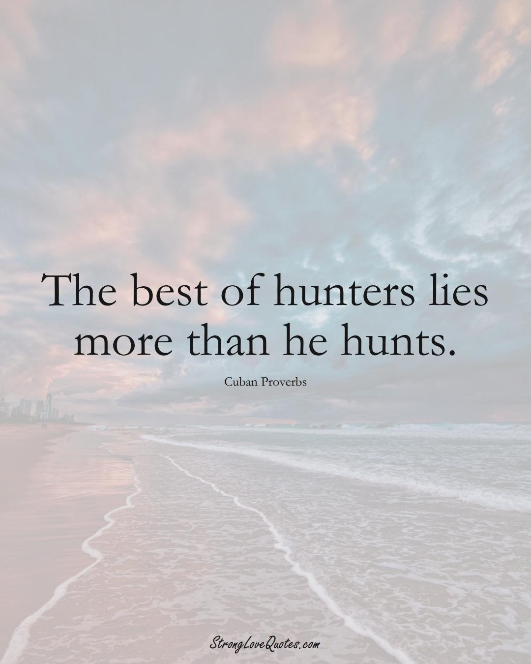 The best of hunters lies more than he hunts. (Cuban Sayings);  #CaribbeanSayings