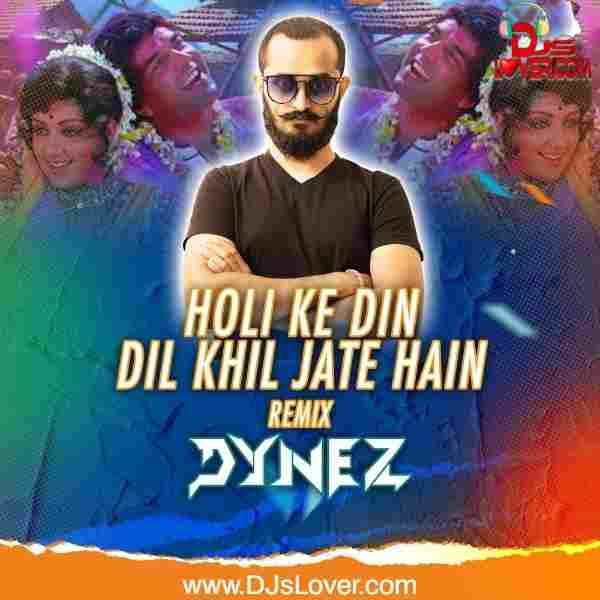 Holi Ke Din Dil Khil Jate Hain Remix DYNEZ mp3 song download