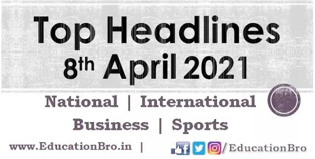 Top Headlines 8th April 2021: EducationBro