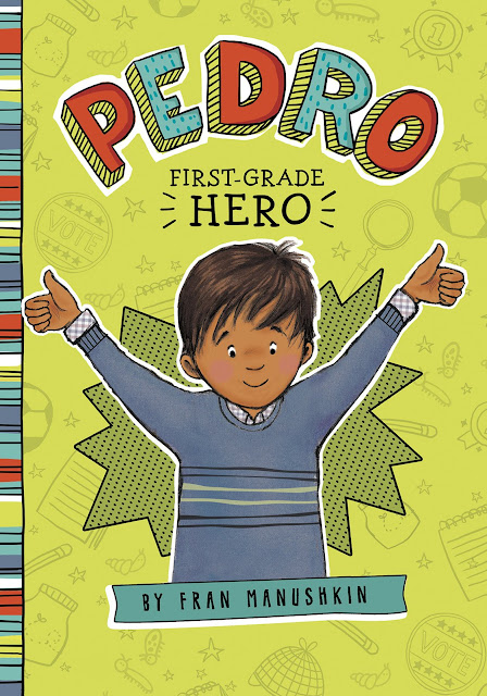 https://www.amazon.com/Pedro-First-Grade-Hero-Fran-Manushkin/dp/1515801128/ref=sr_1_1?s=books&ie=UTF8&qid=1485310335&sr=1-1&keywords=pedro+first+grade+hero