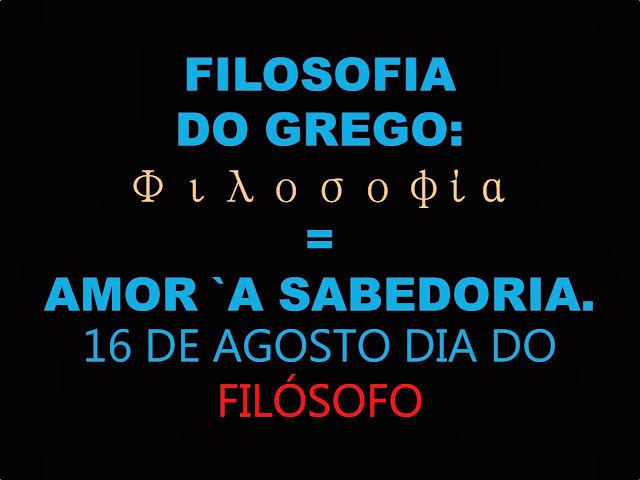 Imagem retangular de fundo preto descreve a definição da palavra Filósofo do grego significa o amante da sabedoria. 16 de agosto é o dia do filósofo.