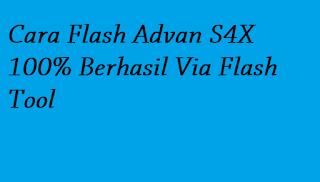 Cara Flash Advan S4X 100% Berhasil Via Flash Tool