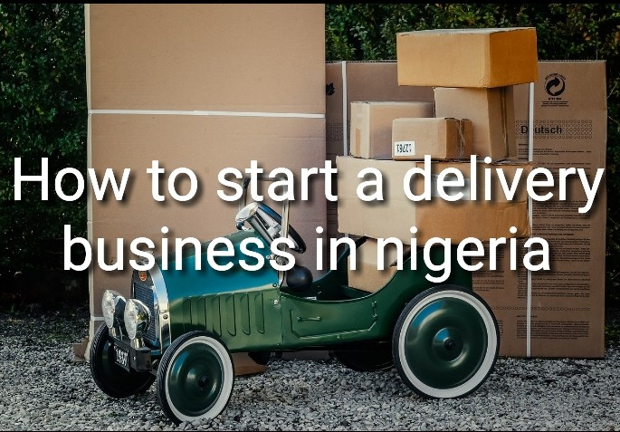 How to start a delivery business in nigeria