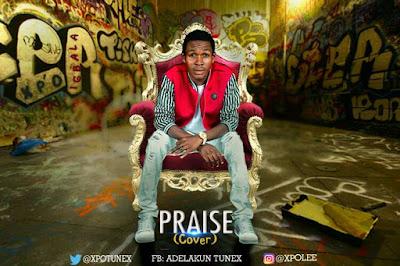 Music:   Praise Cover - Xpotunex    @xpotunex
