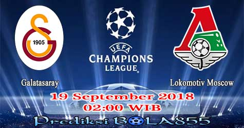 Prediksi Bola855 Galatasaray vs Lokomotiv Moscow 19 September 2018