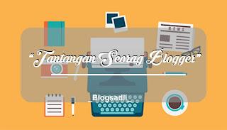 Tantangan yang Sering Dihadapi Seorang Blogger