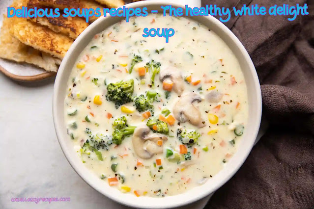 Delicious soup recipe - The healthy white delight soup