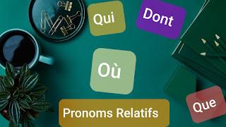 Les Pronoms Relatifs qui, que, où, dont