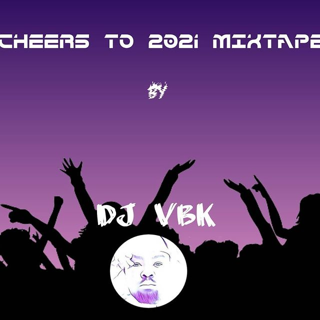 MIXTAPE: Dj Vbk - Cheers to 2021 mix
