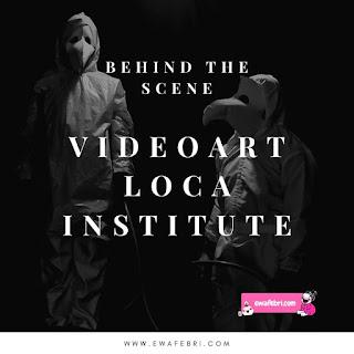 Pengalaman Membuat Videoart Untuk Loca Institute