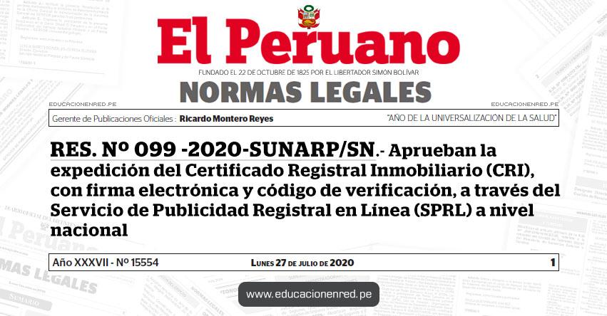 RES. Nº 099 -2020-SUNARP/SN.- Aprueban la expedición del Certificado Registral Inmobiliario (CRI), con firma electrónica y código de verificación, a través del Servicio de Publicidad Registral en Línea (SPRL) a nivel nacional