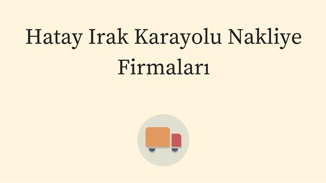Hatay Irak Karayolu Nakliye Firmalari | Hatay Irak Tırcılar