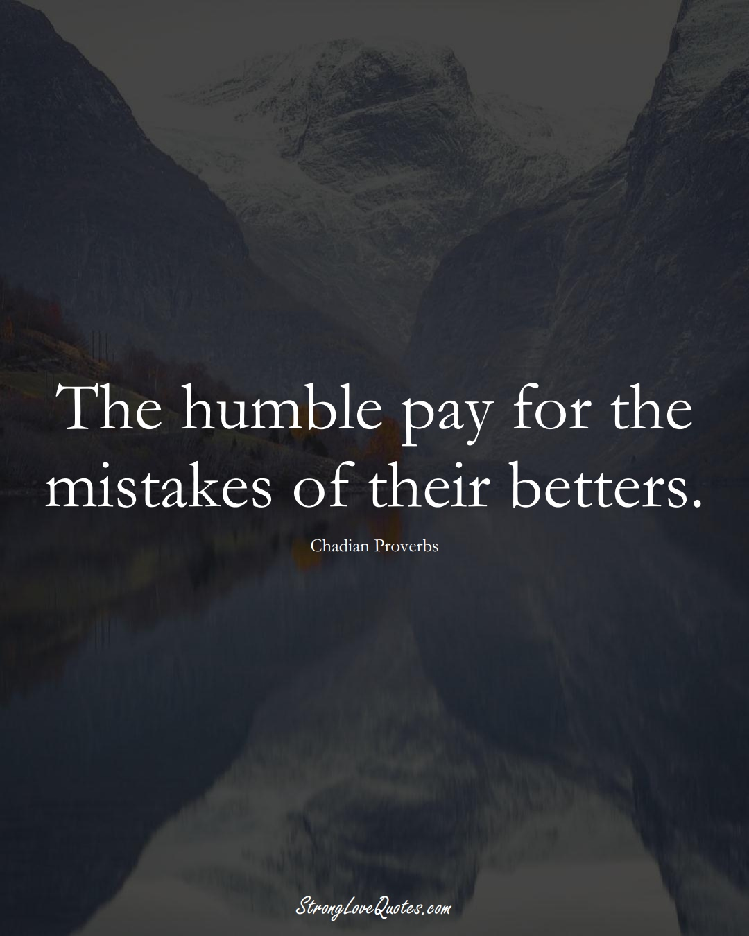 The humble pay for the mistakes of their betters. (Chadian Sayings);  #AfricanSayings