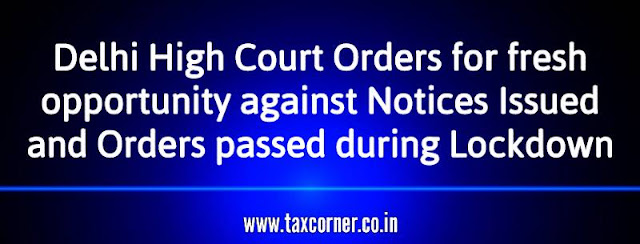 delhi-high-court-orders-for-fresh-opportunity-against-notices-issued-and-orders-passed-during-lockdown