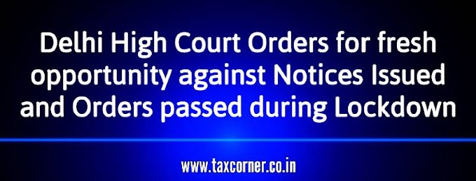 Delhi High Court Orders for fresh opportunity against Notices Issued and Orders passed during Lockdown