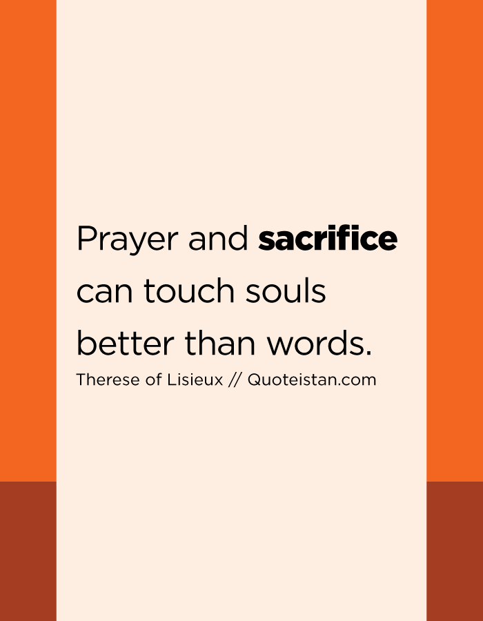 Prayer and sacrifice can touch souls better than words.