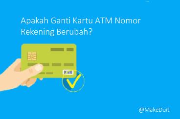 Apakah Ganti Kartu ATM Nomor Rekening Berubah?