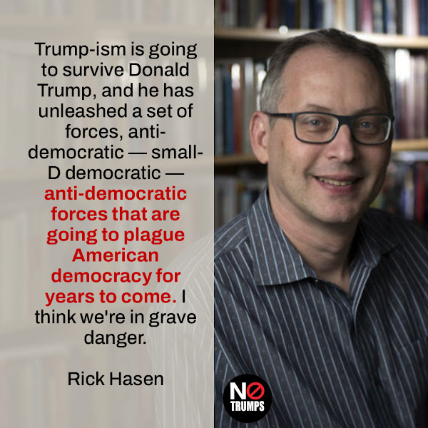 Trump-ism is going to survive Donald Trump, and he has unleashed a set of forces, anti-democratic — small-D democratic — anti-democratic forces that are going to plague American democracy for years to come. I think we're in grave danger. — Rick Hasen, an election law expert at the University of California at Irvine