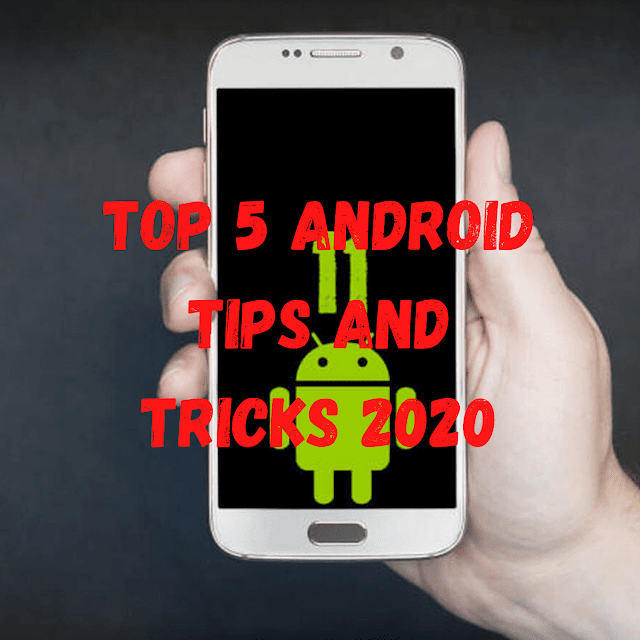 Top 5 Android Tips And Tricks 2020