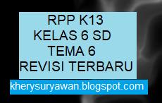 File Pendidikan RPP k13 Kelas 6 SD Tema 6 Lengkap Revisi Terbaru
