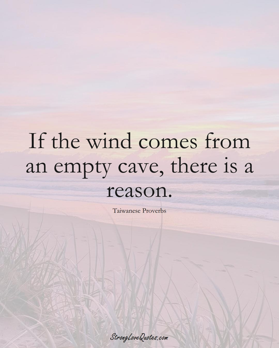 If the wind comes from an empty cave, there is a reason. (Taiwanese Sayings);  #AsianSayings