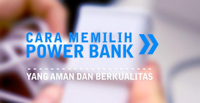 Cara Memilih Power Bank Yang Aman