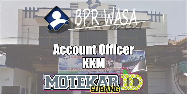 Info Loker Account Officer KKM PT. BPR Wahana Sentra Artha April 2019