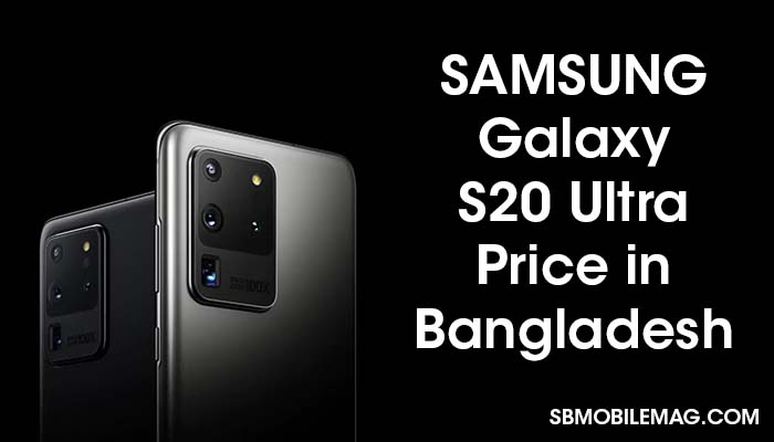 Samsung Galaxy S20 Ultra, Samsung Galaxy S20 Ultra Price, Samsung Galaxy S20 Ultra Price in Bangladesh