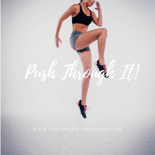 PUSH THROUGH IT!