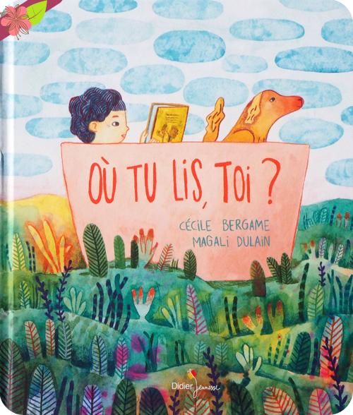 Où tu lis, toi ? de Cécile Bergame et Magali Dulain - Didier Jeunesse