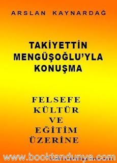 Arslan Kaynardağ – Takiyettin Mengüşoğlu'yla Konuşma Felsefe, Kültür Ve Eğitim Üzerine
